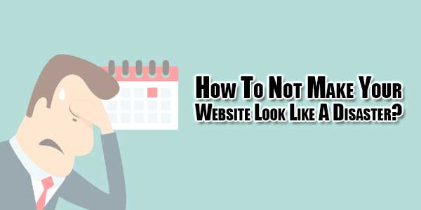 How-To-Not-Make-Your-Website-Look-Like-A-Disaster